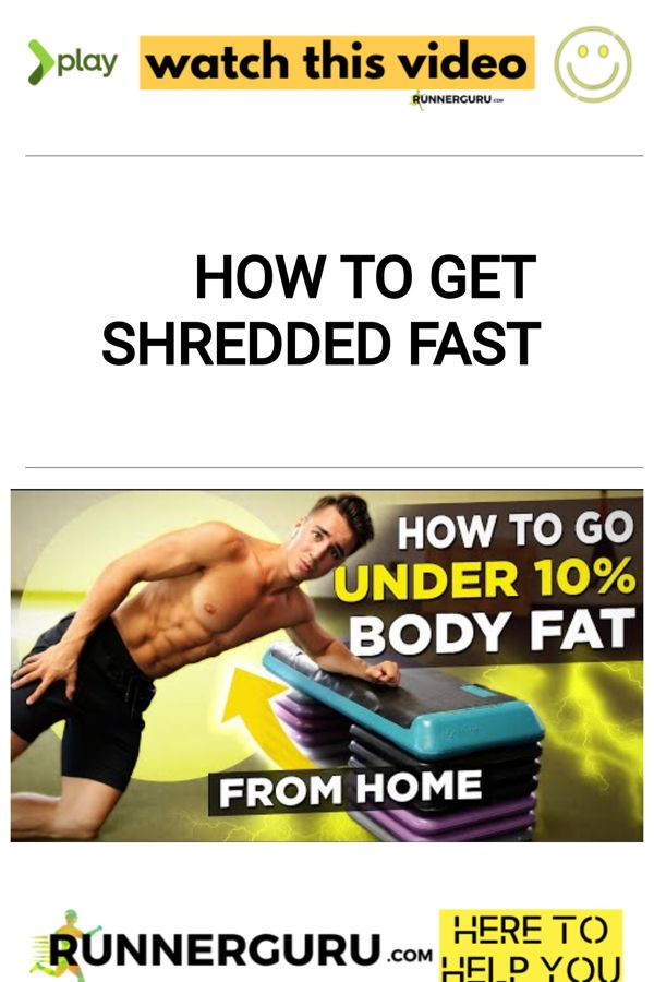 How To Get Shredded FAST