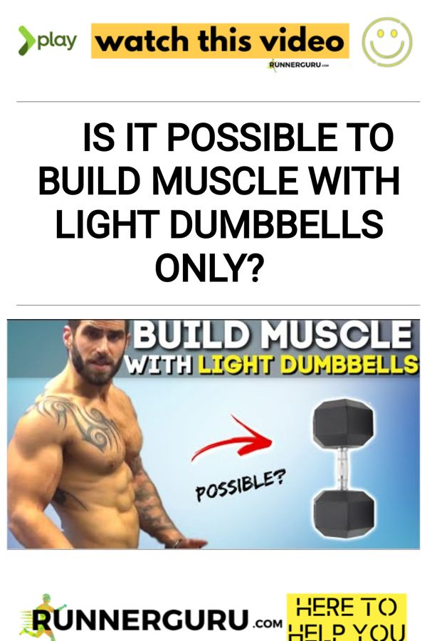 Is it Possible to Build Muscle With Light Dumbbells ONLY?