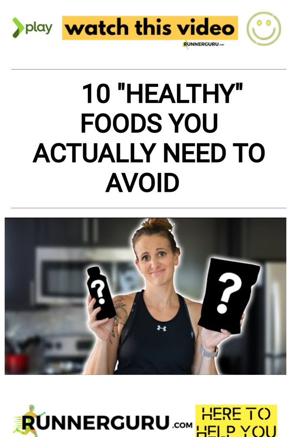10 Healthy Foods You Actually Need to Avoid