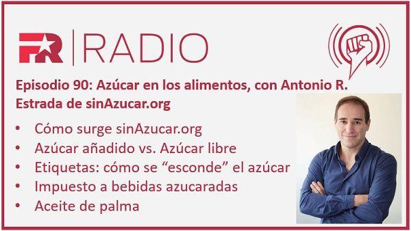 Episode 90: Sugar in Food, with Antonio R. Estrada from sinAzucar.org ⋆ Revolutionary Fitness